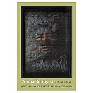 Aloha Betrayed by Noenoe K. Silva